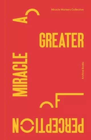 《对奇迹的更好感知》     A Greater Miracle of Perception     奇迹工作者集体著    By Miracle Workers Collective   本书探究了关于创造奇迹——让不可能成为可能——如何反映在当今的艺术实践中。该出版物围绕奇迹工作者集体在第58届威尼斯国际双年展芬兰阿尔瓦·阿尔托展馆举办的展览展开。  ——威尼斯双年展  The book explores how miracle making – making the impossible possible – is reflected in artistic practices today. The publication accompanies the exhibition by The Miracle Workers Collective at the Finnish Alvar Aalto Pavilion in the framework of the 58th International Art Exhibition