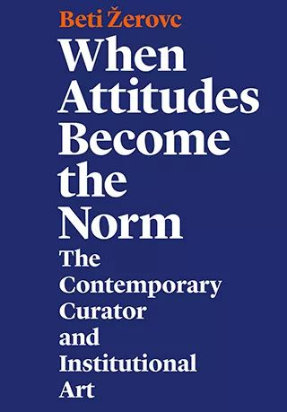 《当态度成为规范 当代策展人与机构中的艺术》     When Attitudes Become the Norm.      The Contemporary Curator and Institutional Art     贝迪·扎罗夫茨著    By Beti Žerovc   本书收录了艺术史学家、理论家贝迪·扎罗夫茨关于当代艺术中的策展主题的一些论文和采访。扎罗夫茨从更广泛的社会、政治和经济背景以及过去100年中艺术领域所发生的深刻变化中审视策展人的身份。  A collection of essays and interviews by art historian and theorist Beti Žerovc onthe topic of curatorship in contemporary art. Žerovc examines curatorship in itsbroader social, political and economic contexts, as well as in relation to theprofound changes that have taken place in the art field over the last century.
