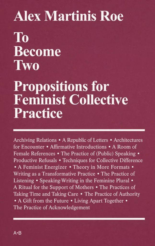 《成为两个:女性主义集体实践的命题》    亚历克斯·马丁尼斯·洛伊著   《成为两个: 女权主义集体实践的命题》呈现了艺术家亚历克斯·马丁尼斯·洛伊对欧洲和澳大利亚70年代至今的女权主义政治的谱系研究。
