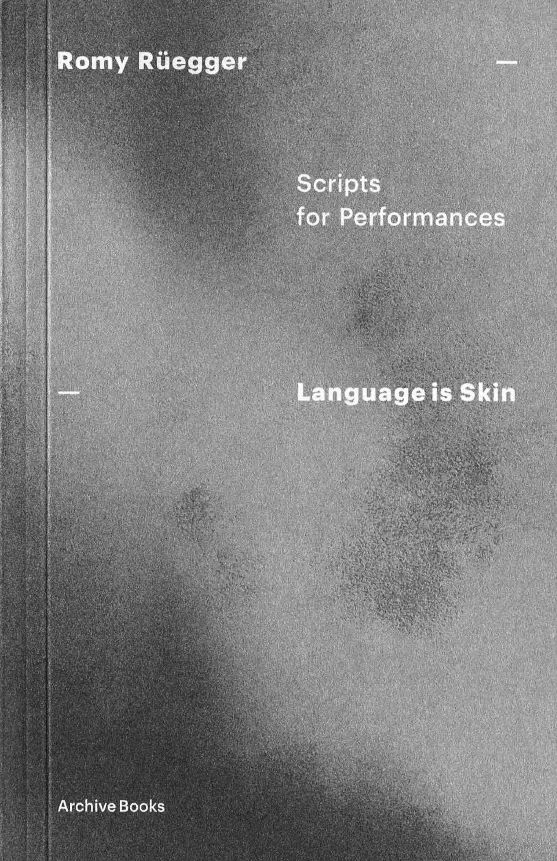 Language is Skin. Scripts for Performances     By Romy Rüegger   Romy Rüegger is an artist and writer working with sound based practices and shared listening. Her writings for performances, audio works and choreographed spaces draw on anti-racist and intersectional politics of language and memory.