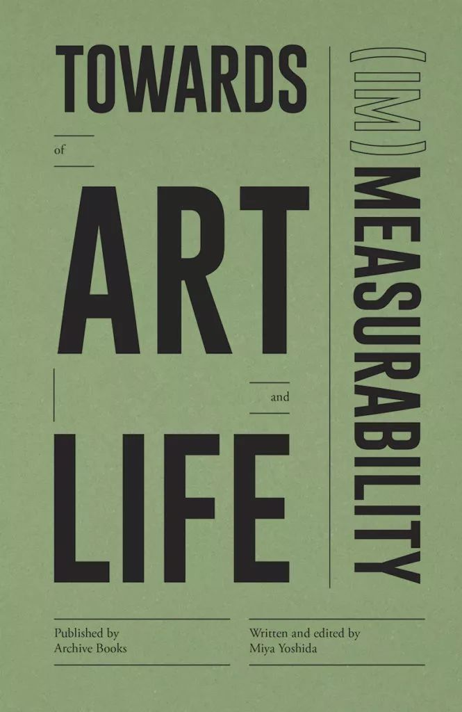 Towards (Im)Measurability of Art and Life     Edited by Miya Yoshida   Towards (Im)Measurability of Art and Life gathers together various stories, practices, and essays about measurement that embrace paradox, contradiction, and humour. The book creates and introduces incidents of ideas, conceptual methods, acts, and processes of measurement that dwell in a conceptual transition between science (technology) and everyday life.