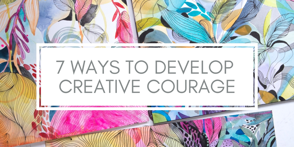 7 Ways to develop creative courage.jpg