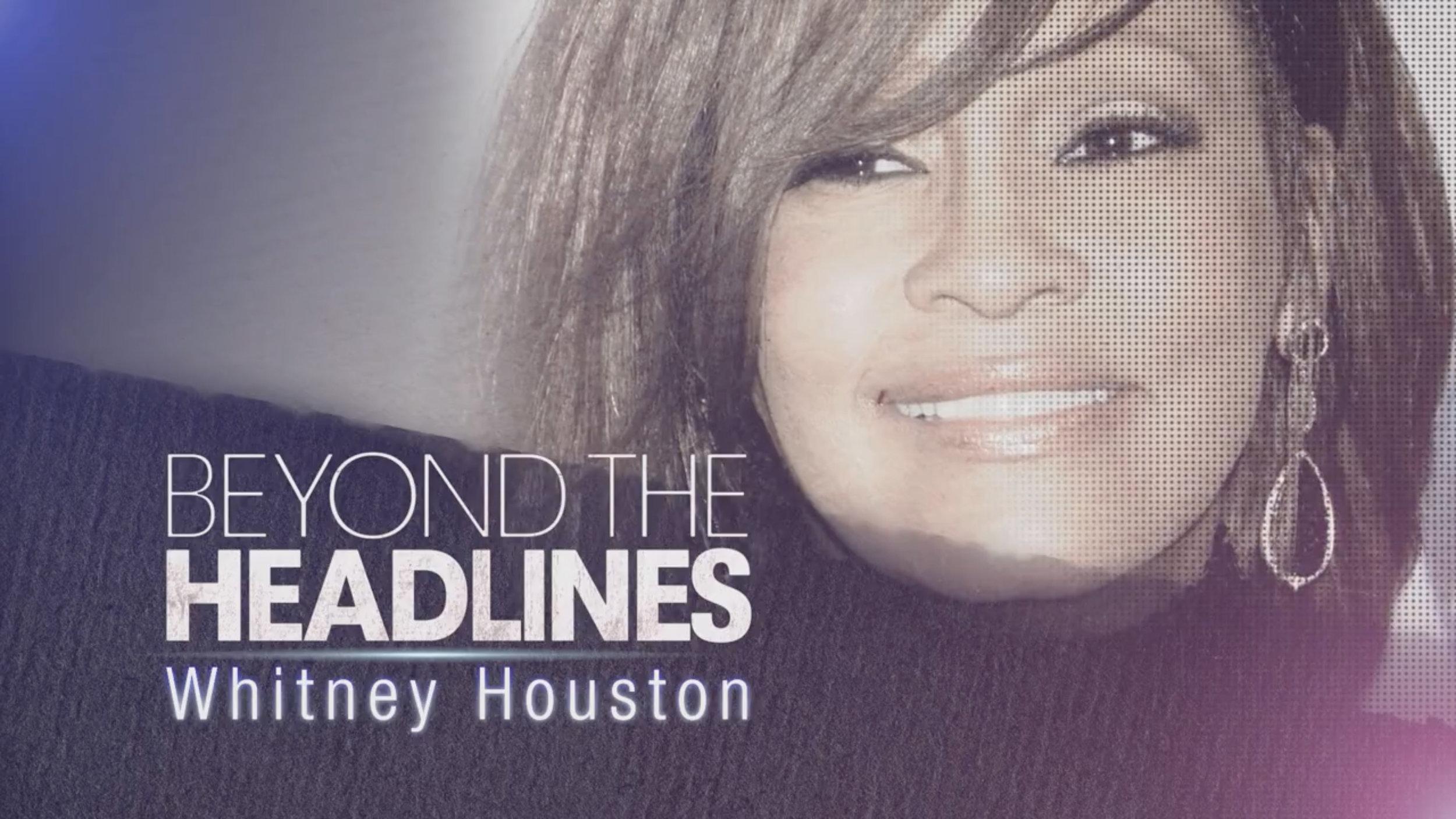 Beyond the Headlines: Whitney Houston - Editor