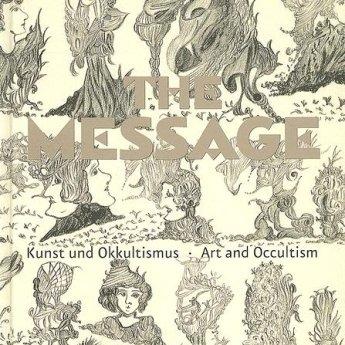 The Message: Art and Occultism - 2008 | Walter König |Claudia Dichter, Hans Günter Golinski, Michael Krajewski, and Susanne Zander