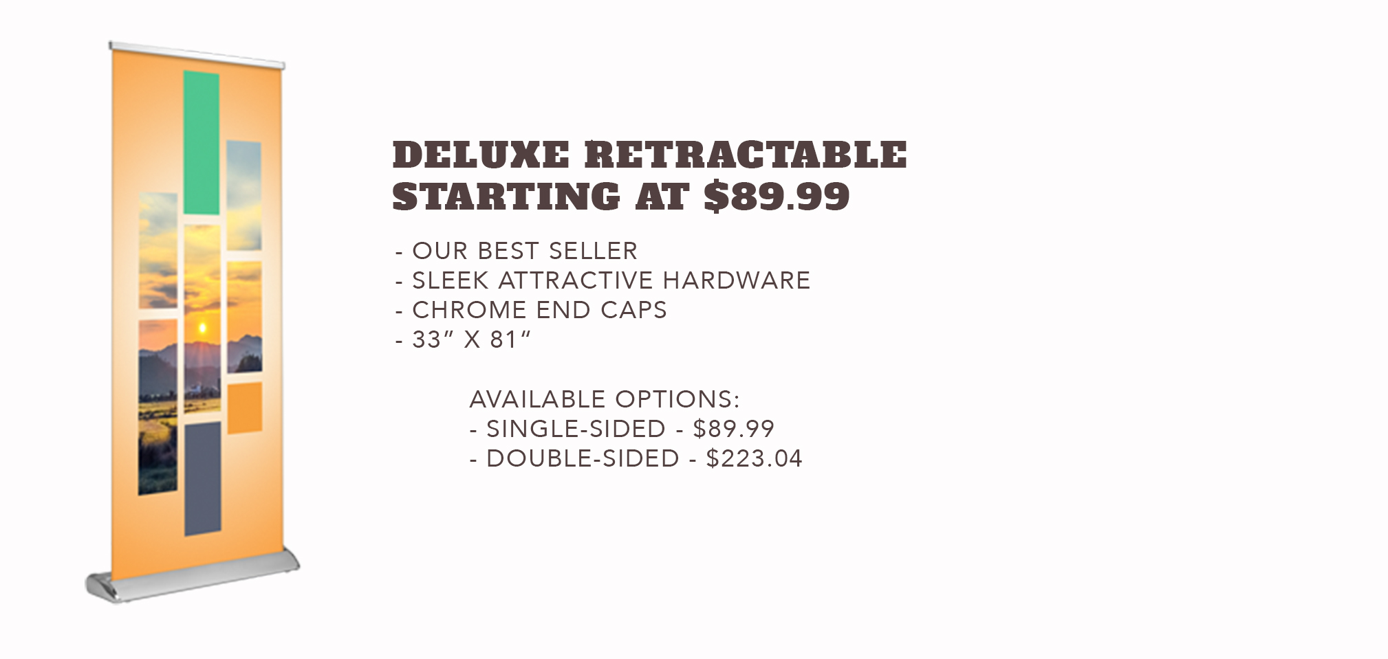 Deluxe Retractable Banner - Staring at $89.99