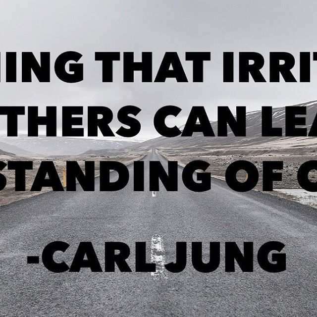 "{Ouch.} ""Everything that irritates us about others can lead us to an understanding of ourselves."" -Carl Jung"