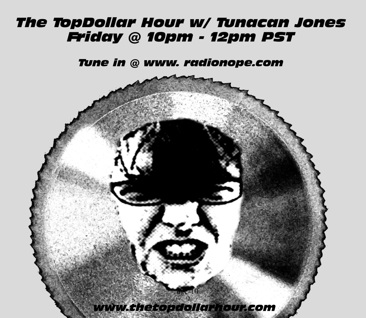 MUSIC FOR THE BIPOLAR GENERATION !!   yes, that's right it happens TONIGHT!!!! The debut episode of The TopDollar Hour is tonight at 10pm - 12pm PST. Just go to  www.radionope.com  click play and chat with me live during the show. Everything I will say during the chat will all be lies. TUNE IN!!!!!!!!!!!