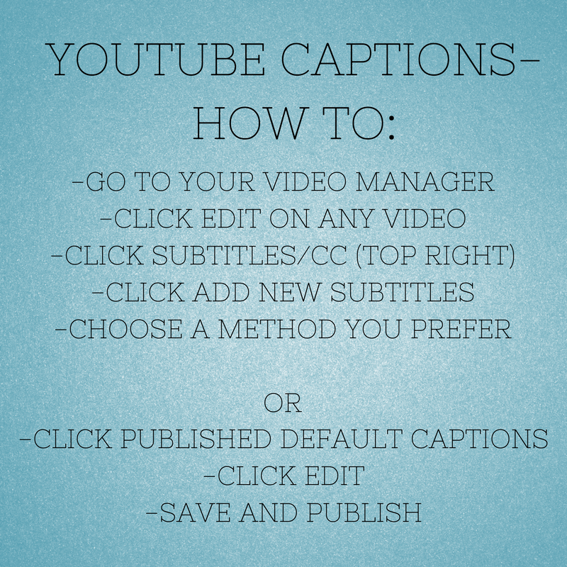 """[Image: light blue background with capital black font, """"YOUTUBE CAPTIONS- HOW TO:-GO TO YOUR VIDEO MANAGER; -CLICK EDIT ON ANY VIDEO; -CLICK SUBTITLES/CC (TOP RIGHT); -CLICK ADD NEW SUBTITLES; -CHOOSE A METHOD YOU PREFER, OR;-CLICK PUBLISHED DEFAULT CAPTIONS;-CLICK EDIT; -SAVE AND PUBLISH]"""