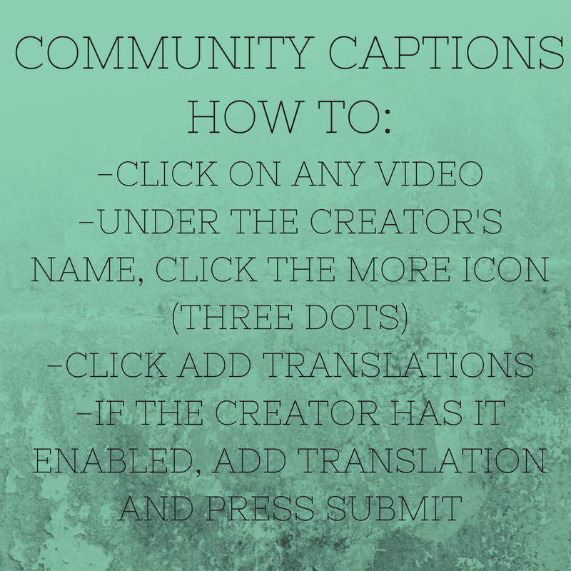 """[Image: emerald green background with black capital letters, """"COMMUNITY CAPTIONS HOW TO:-Click on any video; -Under the creator's name, click the More icon (three dots); -Click Add Translations; -If the creator has it enabled, add translation and press submit]"""