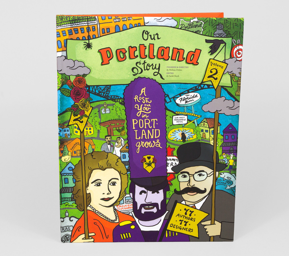 """Our Portland Story Volume 2 - Volume 2 of """"Portland's yearbook"""" is all about Portland by Portlanders. Stories included in the book reveal: a WWII spy's local connection, our city's burger obsession, the early years of a folk legend, a secret baked bean recipe, and the everyday moments that make us smile and say """"only in Portland."""" Our Portland Story Volume 2 was written and designed with love by 77 authors and 77 designers.Melissa Delzio: Creative Director,Founder, Publisher"""