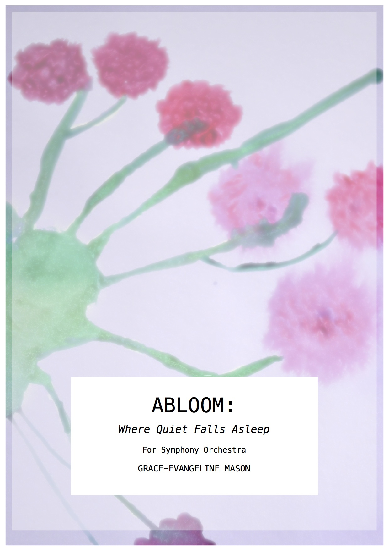 ABLOOM: Where Quiet Falls Asleep (2017) - for orchestraDuration: 4'30