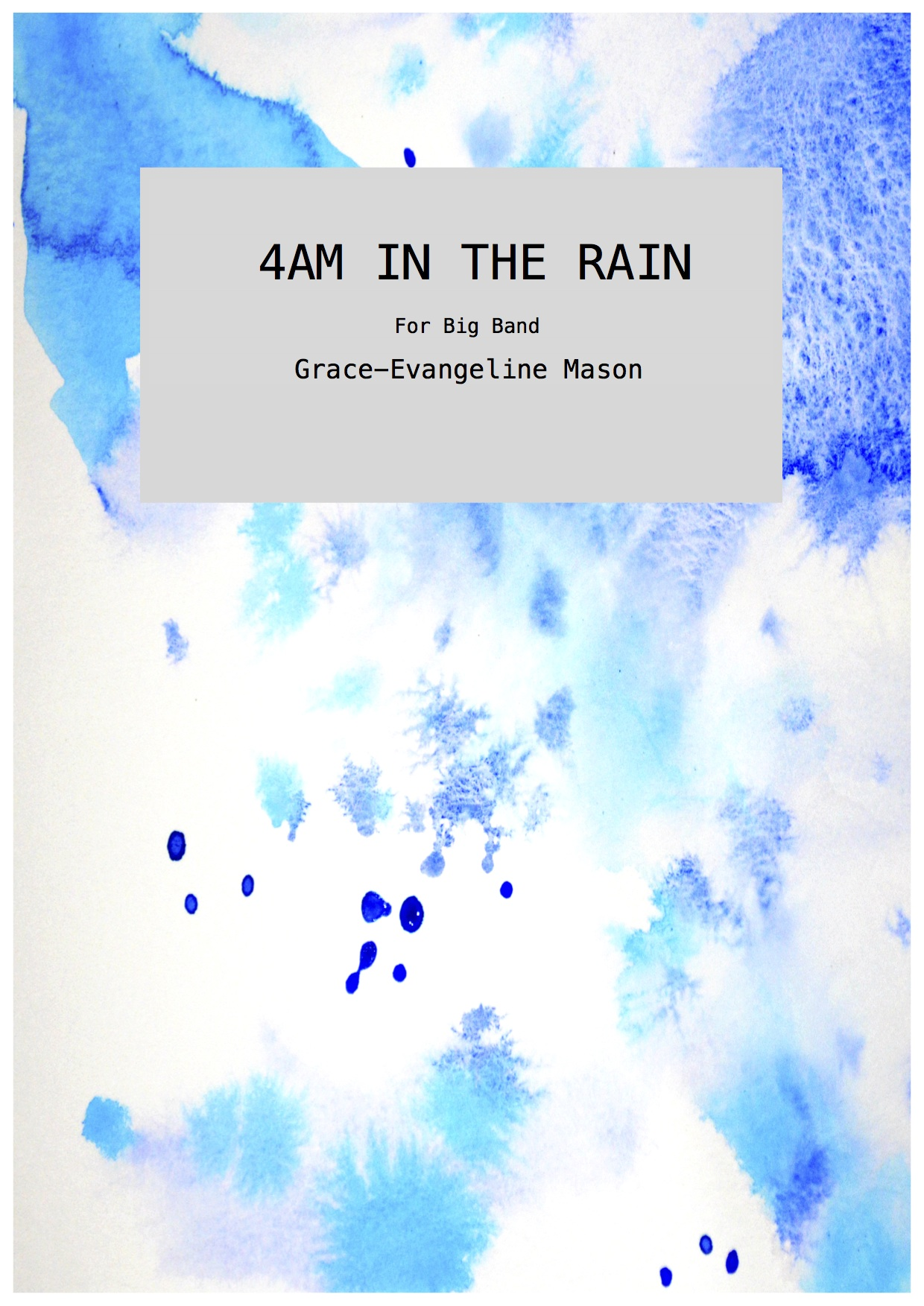 4AM In The Rain (2017) - for Big BandDuration: 5'Written for RNCM Jazz Collective performance (12/05/17)©Cover Image: '4AM In The Rain' Painting by Grace-Evangeline Mason 2017