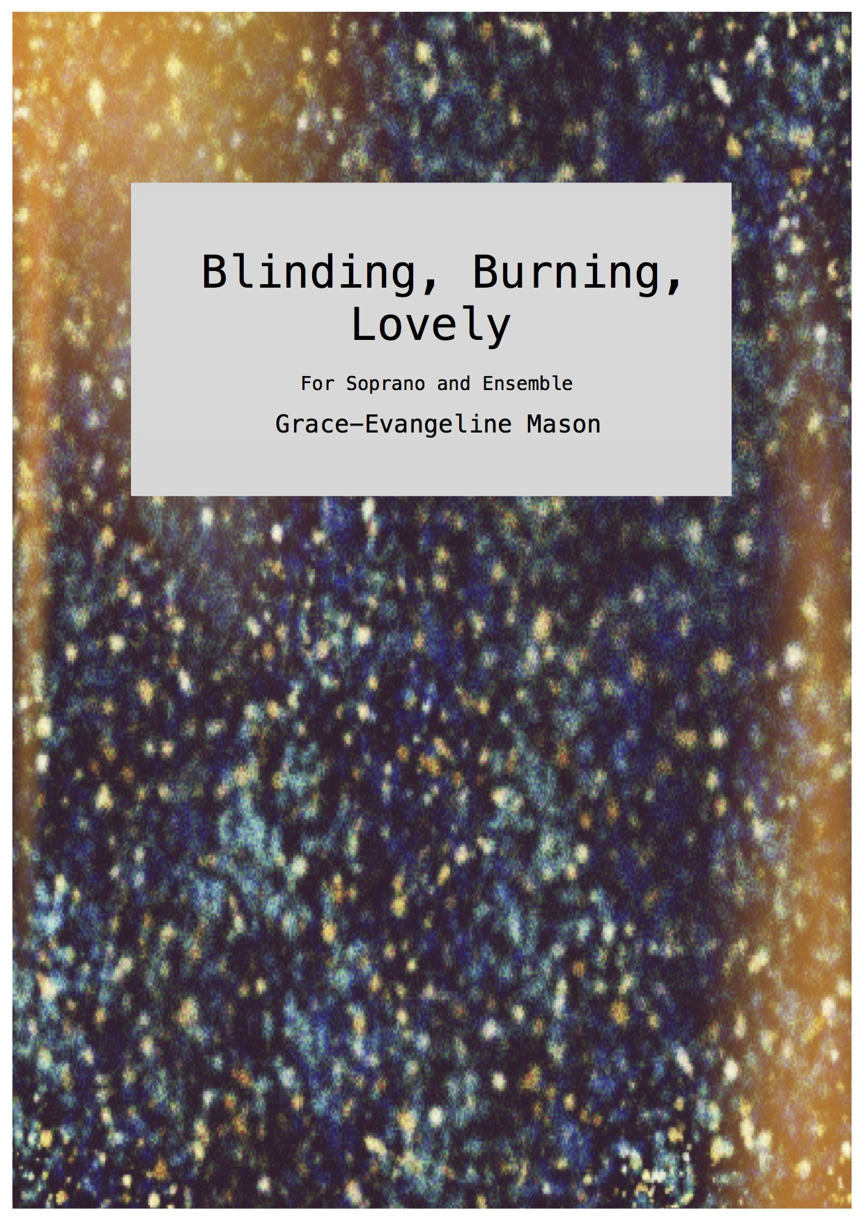'Blinding, Burning, lovely' (2017) - for soprano, violin, viola, 'cello and pianoDuration: 3'30
