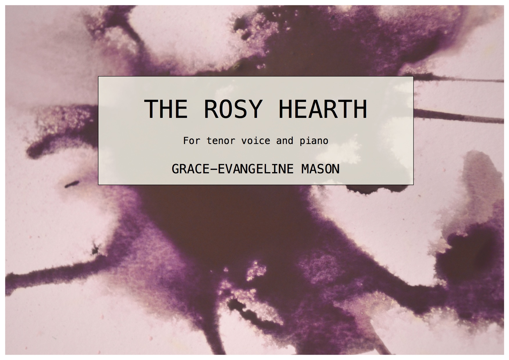 The Rosy Hearth (2016) - for tenor and pianoDuration: 3'30
