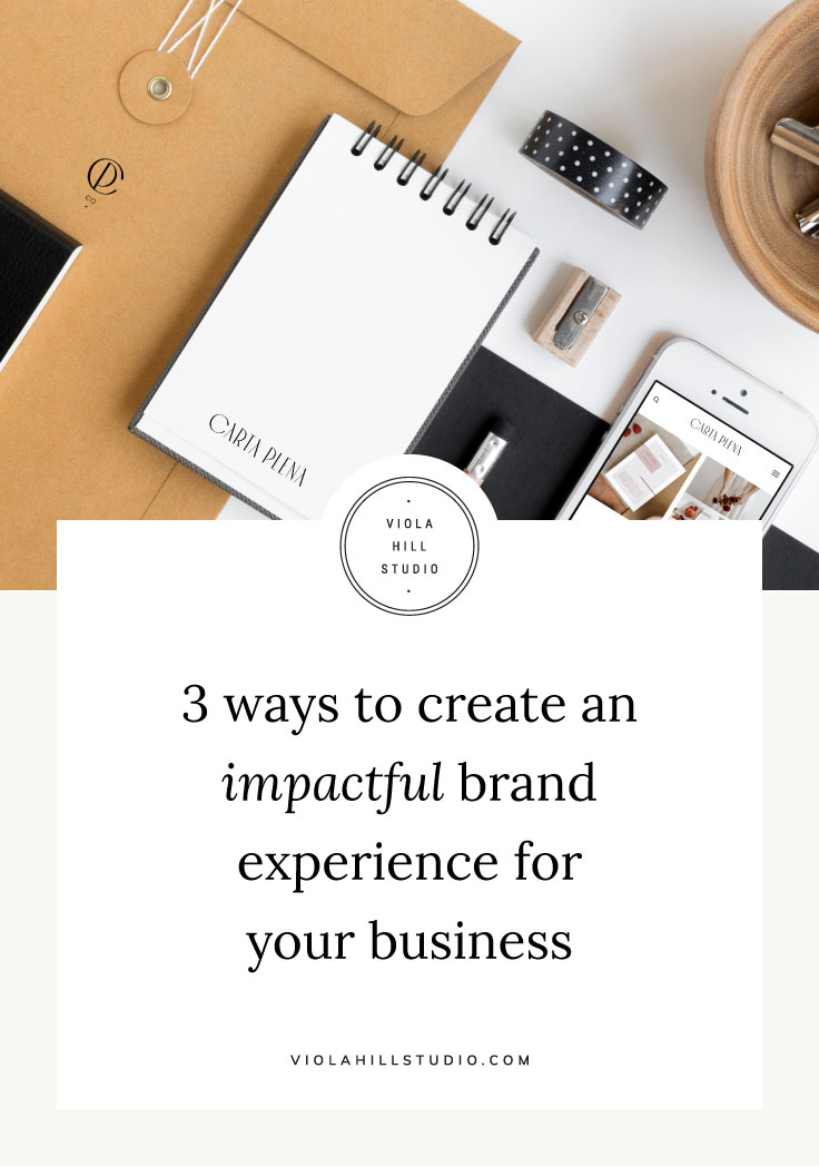 3 Ways to Create an Impactful Brand Experience for Your Business by Viola Hill Studio