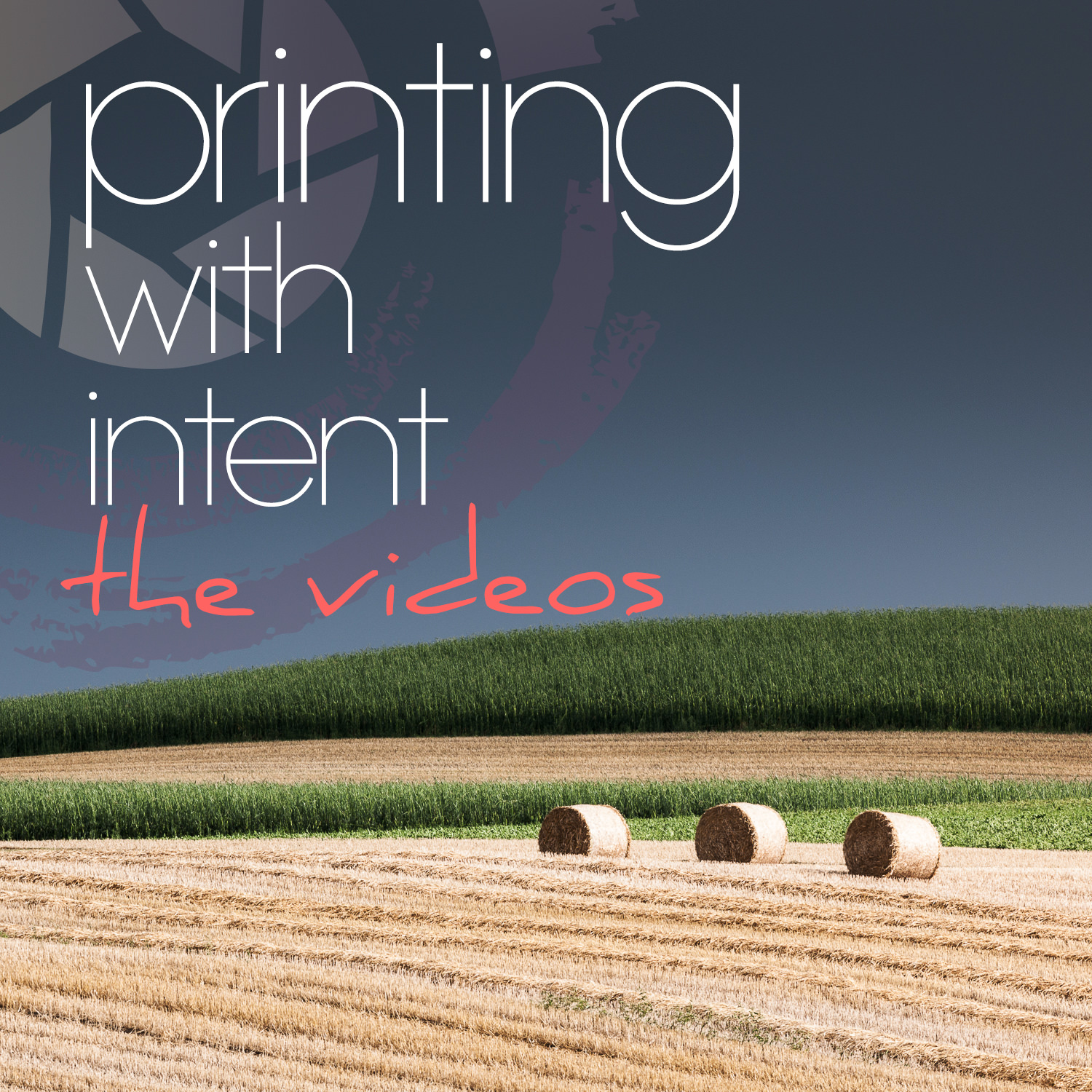11. PRINTING WITH INTENT - VIDEO CONTENT