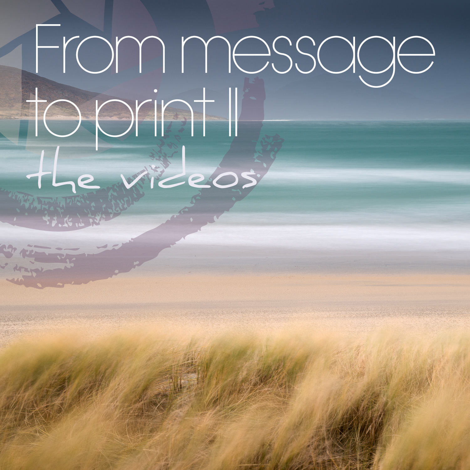 From message to print videos II.jpg