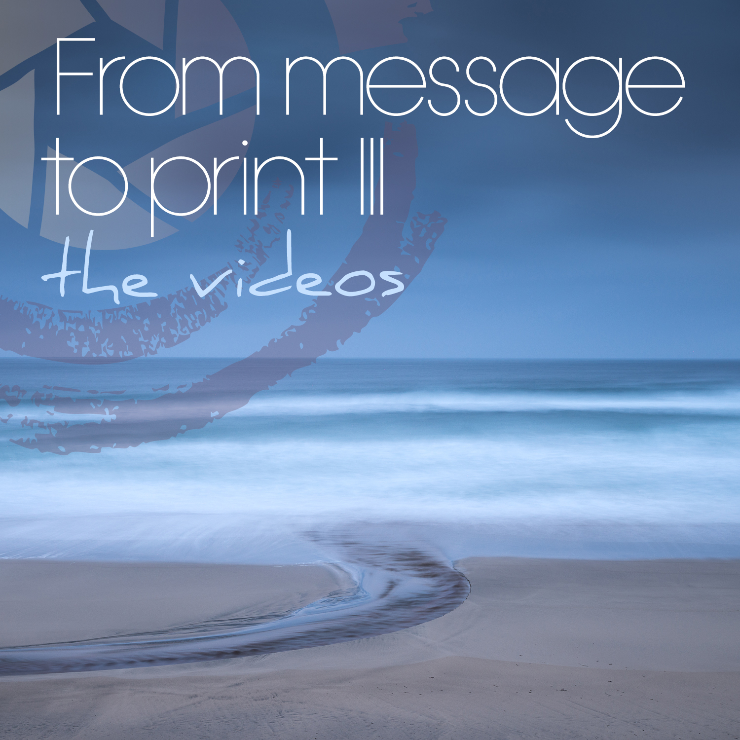 From message to print videos III.jpg