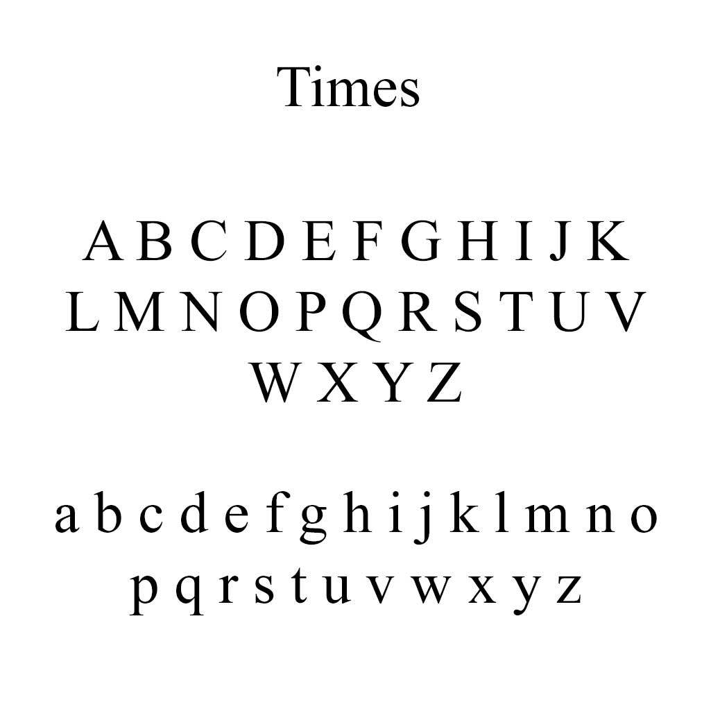 Times Roman - If you don't do swirls, Times is another classic and timeless style.