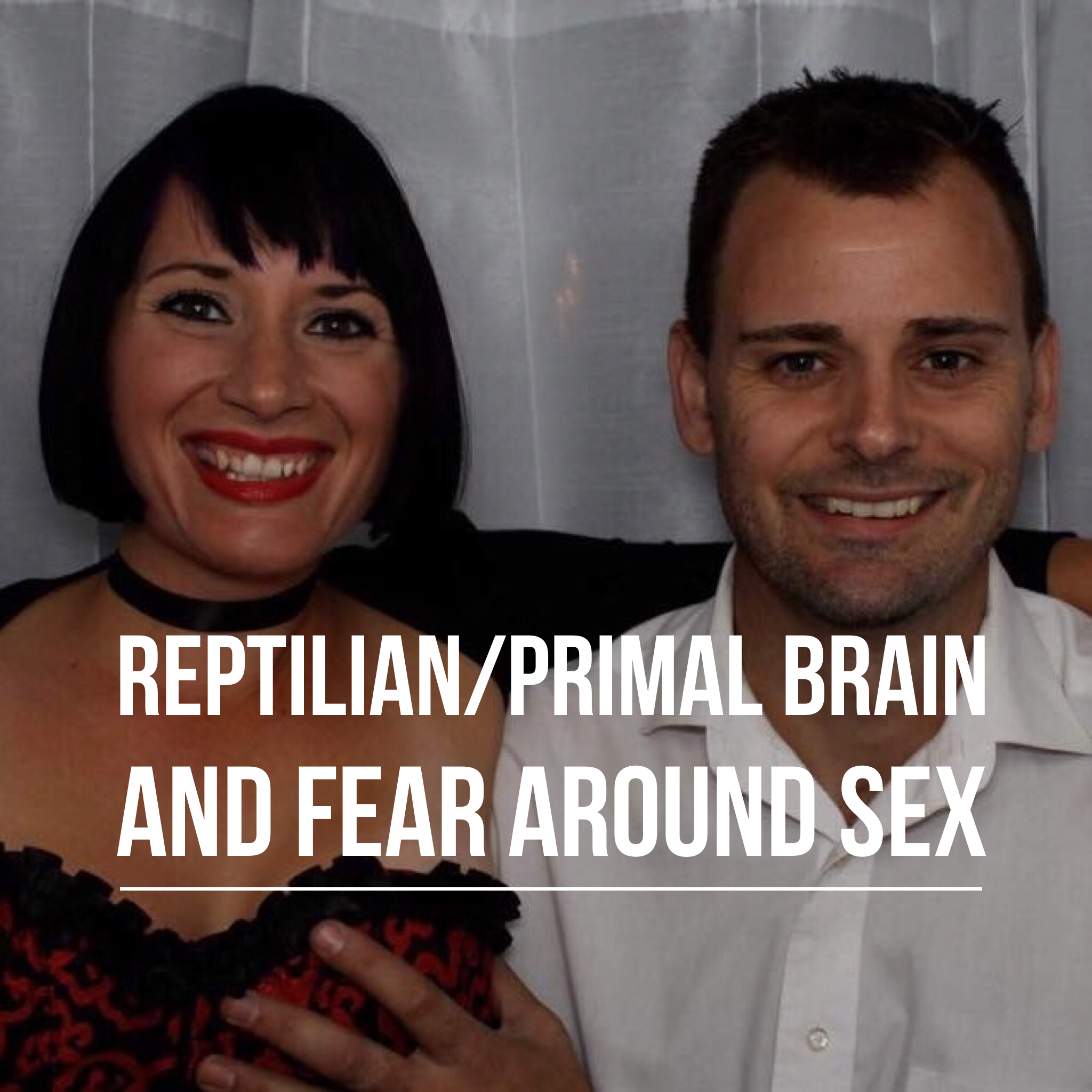 Reptilian Primal Brain and Fear Around Sex Podcast Art.PNG