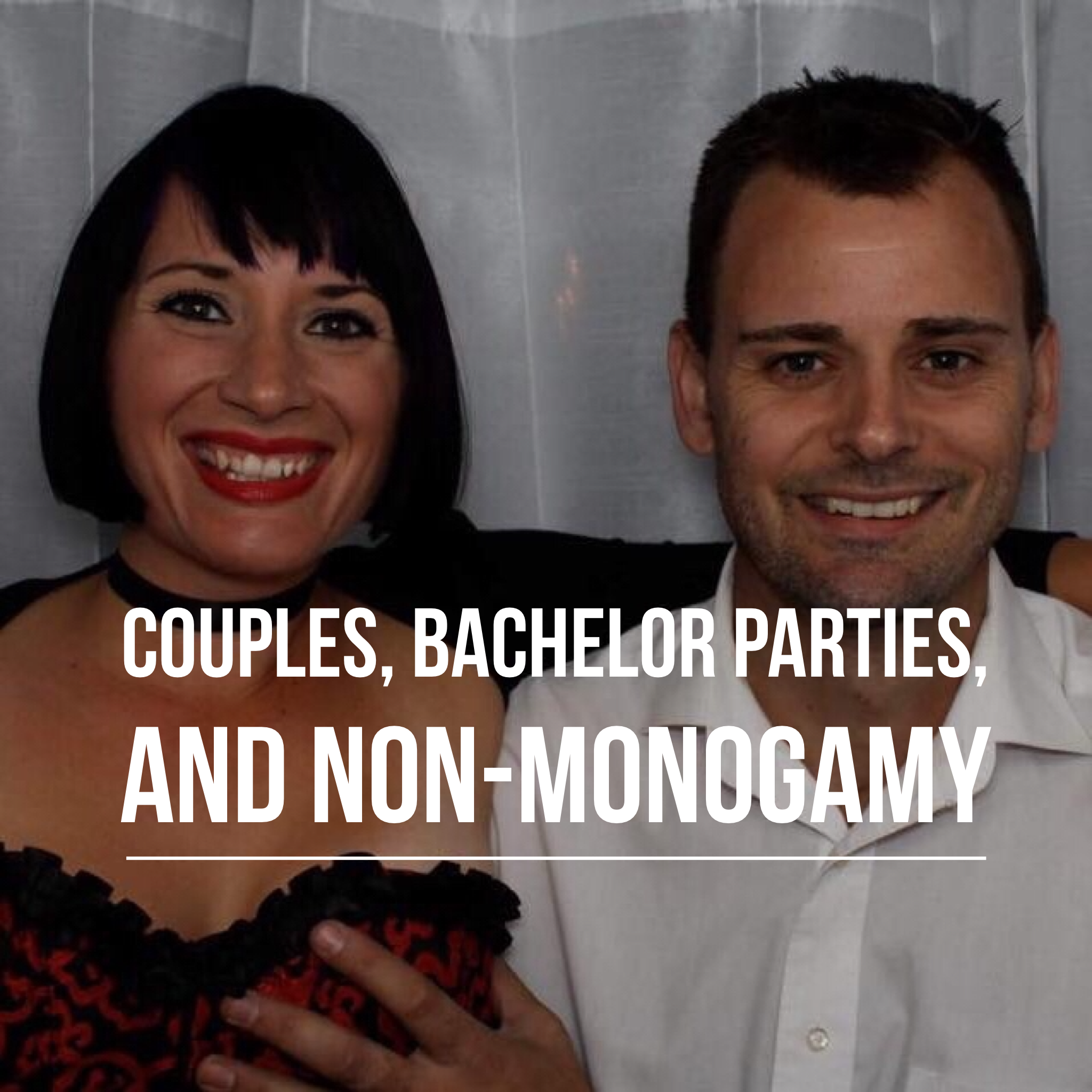 Couples Bachelor Parties and Non Monogamy podcast art.PNG