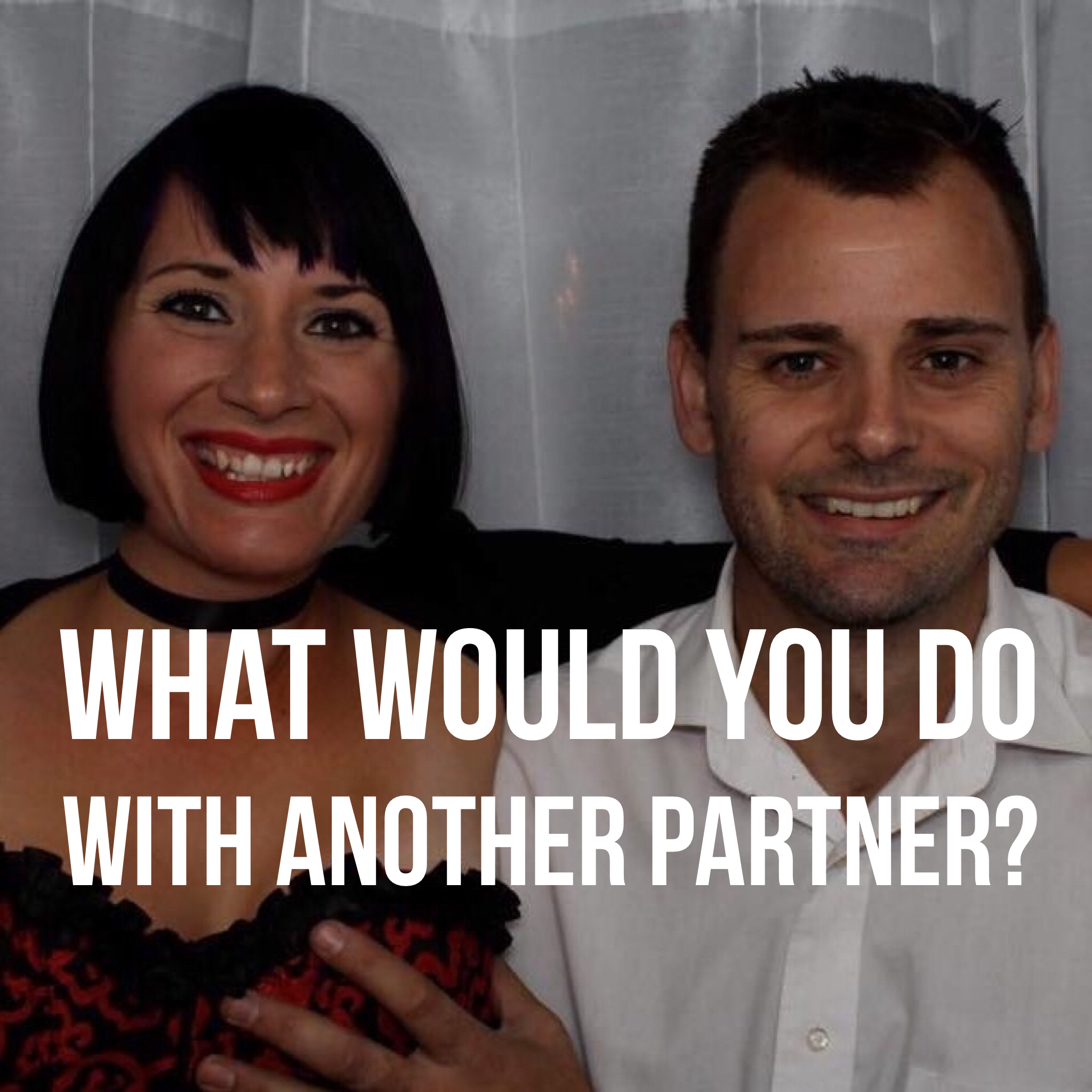 What Would You Do With Another Partner podcast art.PNG