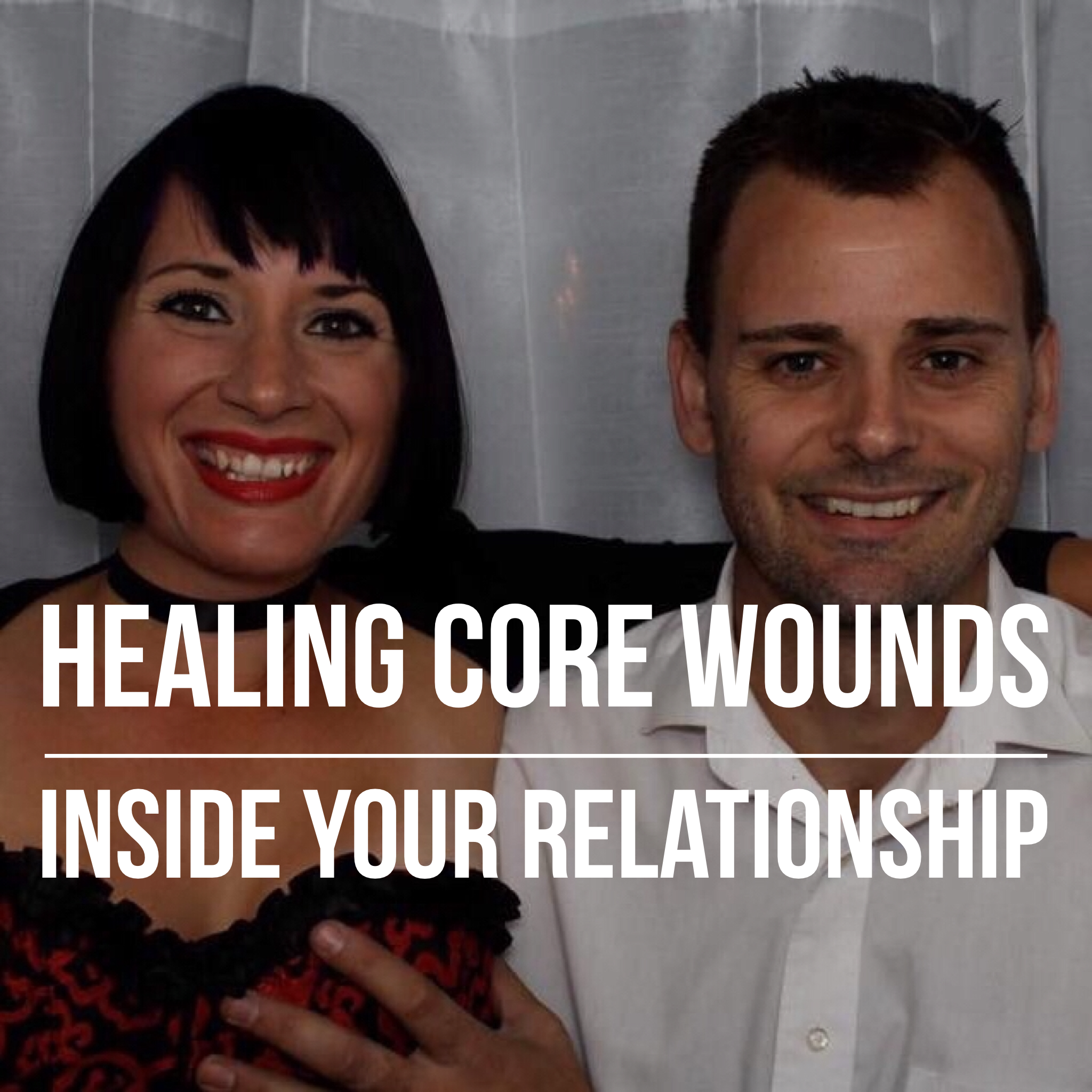 Healing Core Wounds Inside Your Relationship.PNG