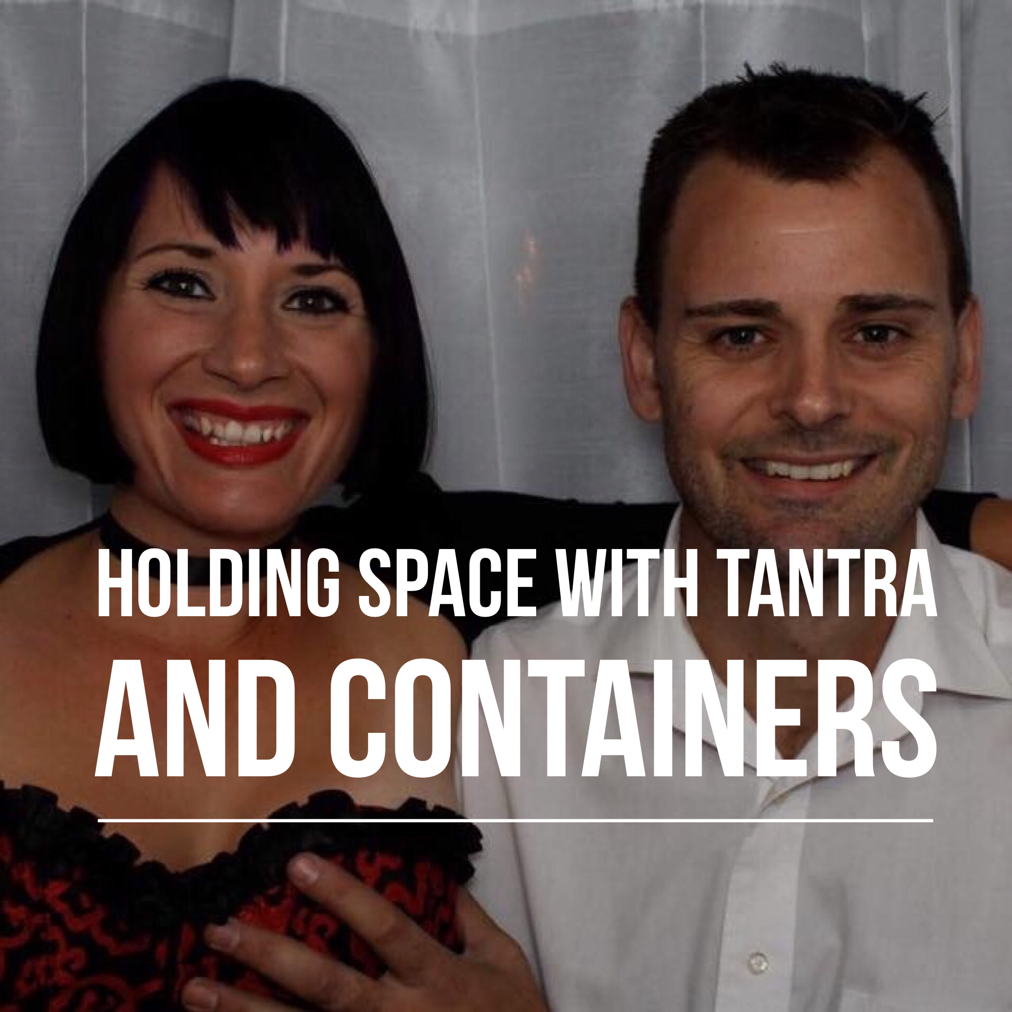 Holding Space with Tantra and Containers podcast art.PNG