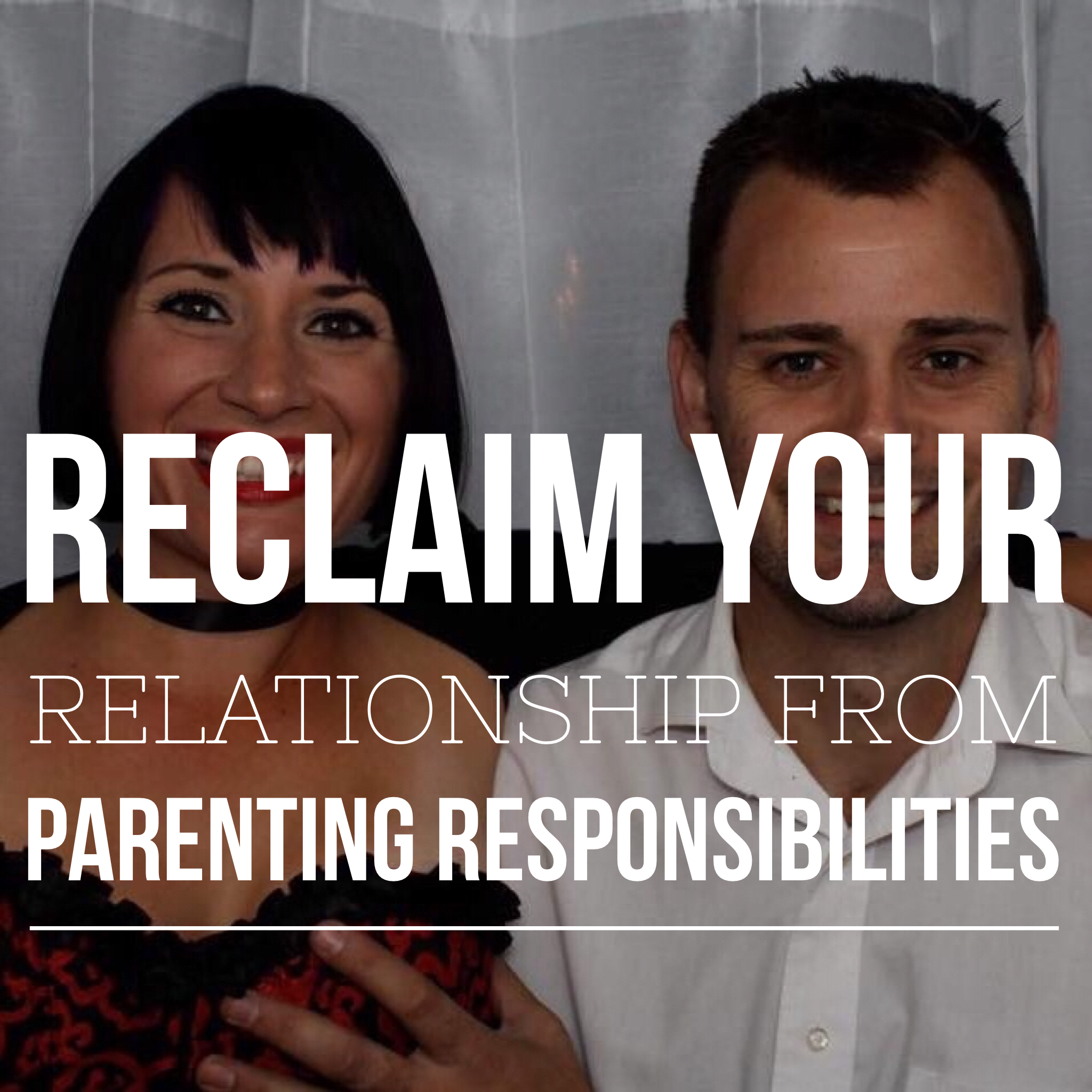 Reclaim Your Relationship Fro Parenting Responsibilities podcast art.PNG