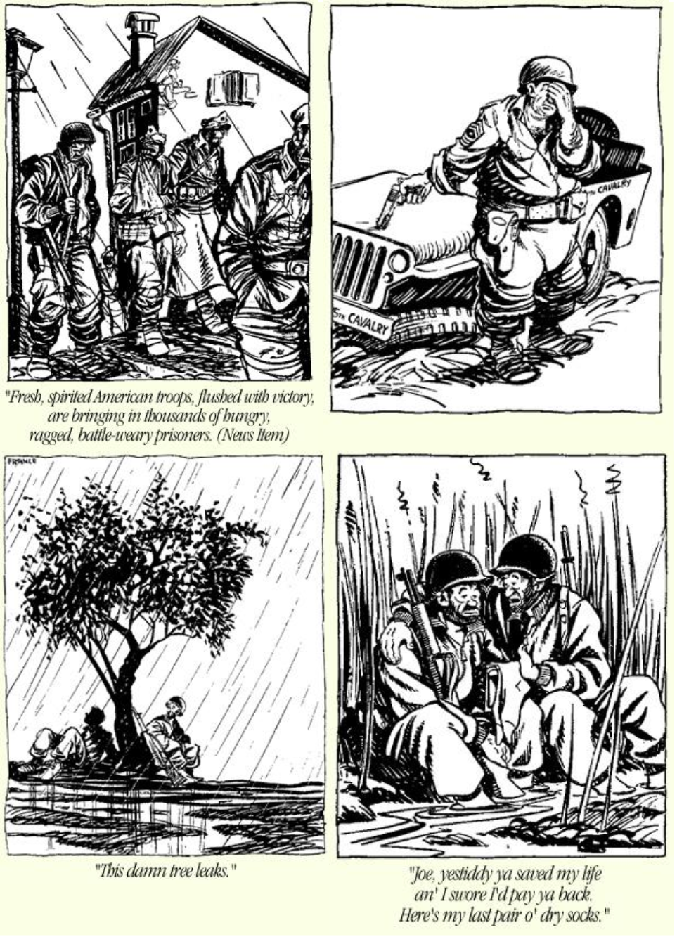 Top left: Mauldin's Pulitzer Prize winning cartoon illustrating the difference between the reality of war and the media's portrayal of it. Top right: Mauldin's self-confessed favorite cartoon. Bottom row: Examples of Mauldin contrasting the humor and difficulties of war for the average Soldier.