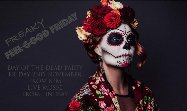 We are changing our Feel Good Friday to a Freaky Friday this month for the day of the dead celebrations . With Lindsay singing live from 8pm. Feel free to get dressed up and fully embrace the day of the dead.