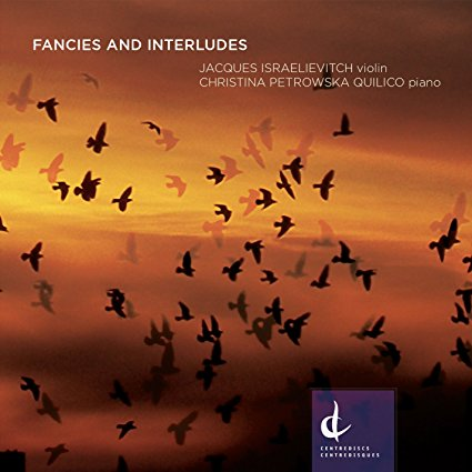 Fancies and Interludes - Centrediscs ©2015Jacques Israelievitch, violinChristina Petrowska Quilico, pianoWorks by Morawetz, Rolfe, Luedeke, and Kulesha