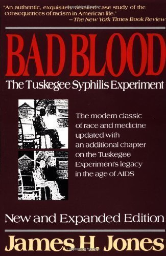 Bad Blood: The Tuskegee Syphilis Experiment © James H. Jones