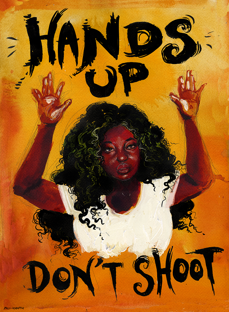 Hands Up Don't Shoot © Molly Crabapple. Used with permission of the artist.