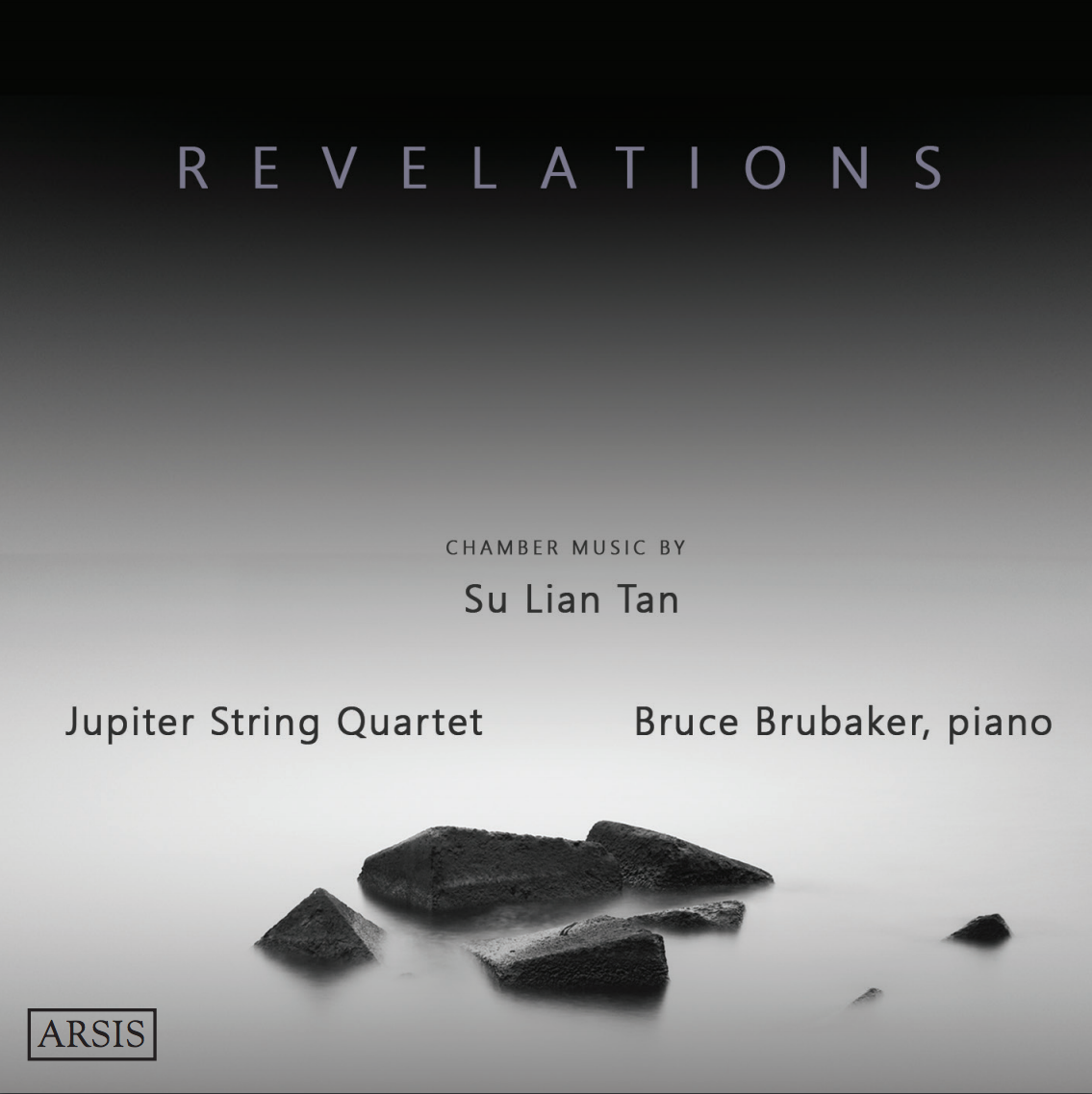 Revelations - Chamber Music by Su Lian TanFeaturing Jupiter String Quartet and Bruce Brubaker, piano
