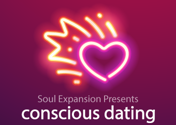 Soul Expansion Presents: Conscious Dating