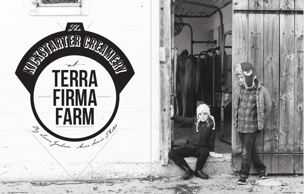 Connecticut Food & Farm, Winter 2017, Volume 7 - The Kickstarter at Terra Firma Farm