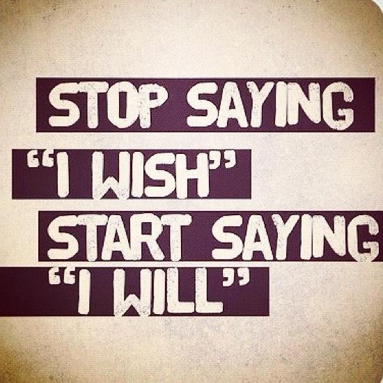 Stop saying I wish.jpg