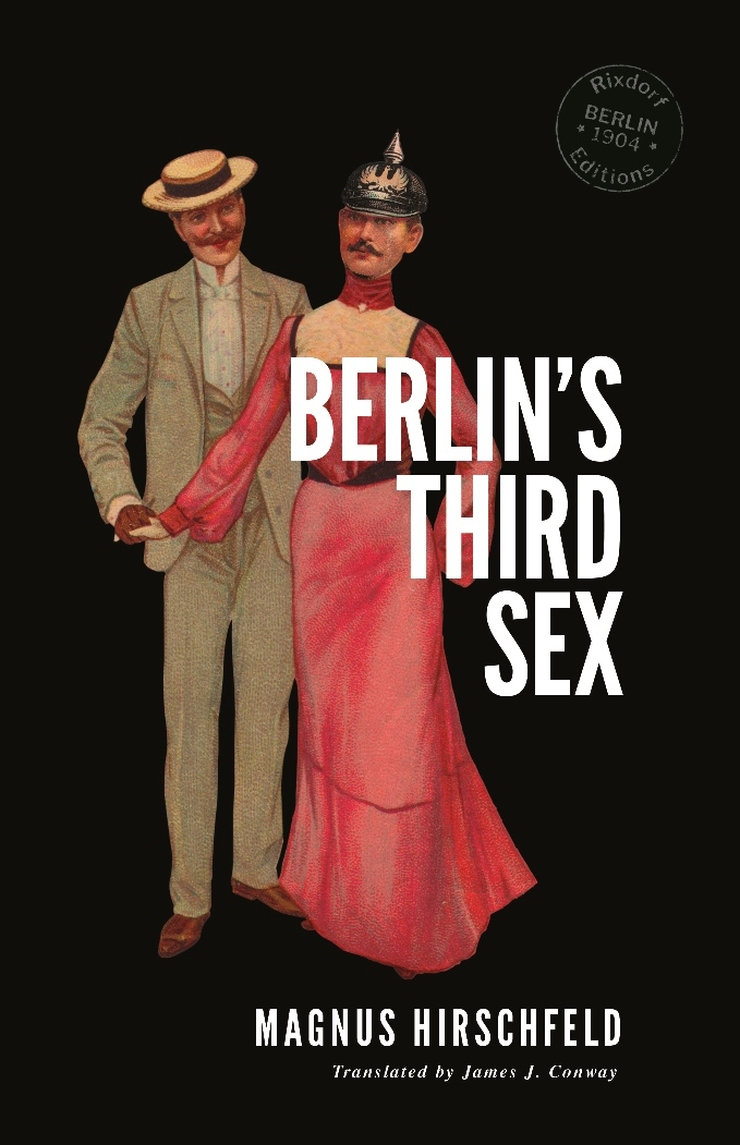 Magnus Hirschfeld   Berlin's Third Sex  Translated by James J. Conway 6 November 2017 Design by  Cara Schwartz  150 pages, trade paperback 115 x 178 mm, French flaps ISBN: 978-3-947325-02-3  EUR 12