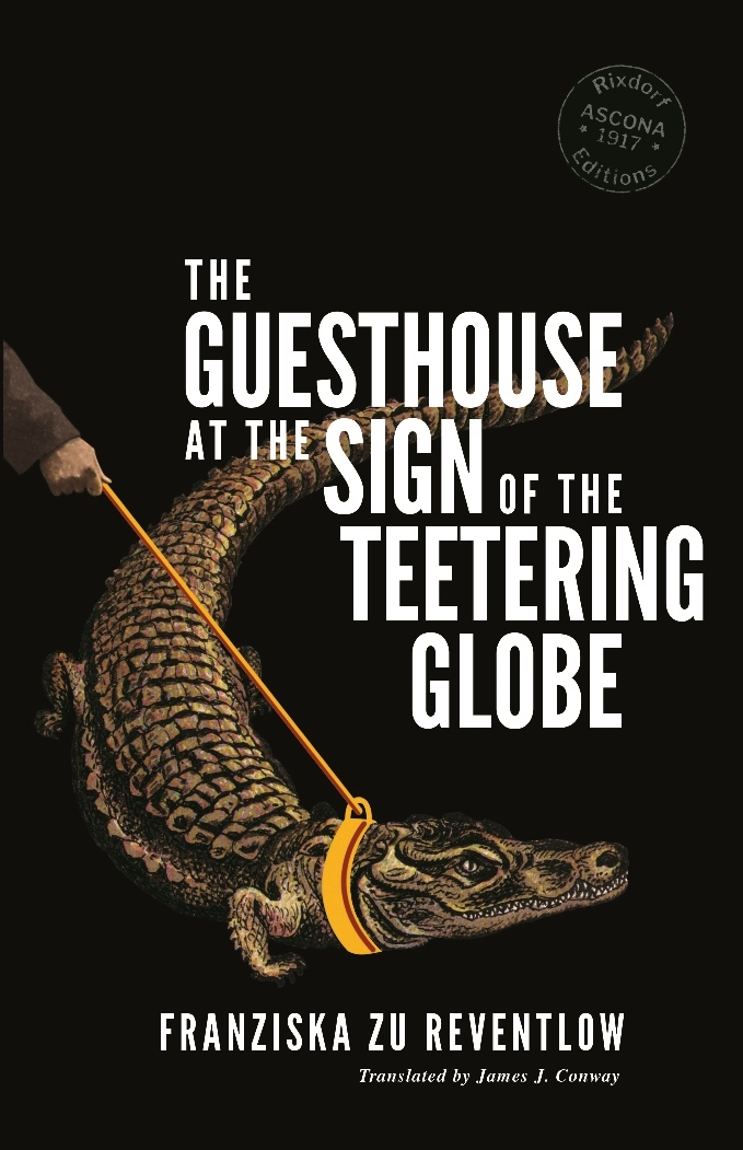 Franziska zu Reventlow   The Guesthouse at the Sign of the Teetering Globe  Translated by James J. Conway 6 November 2017 Design by  Cara Schwartz  142 pages, trade paperback 115 x 178 mm, French flaps ISBN: 978-3-947325-00-9  EUR 12