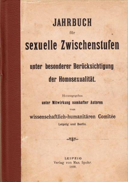 Jahrbuch für sexuelle Zwischenstufen  (Yearbook for Sexual Intermediaries), edited by Magnus Hirschfeld, 1899