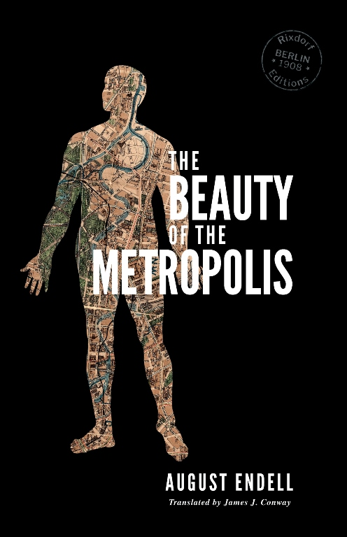 August Endell   The Beauty of the Metropolis  Translated by James J. Conway Design by  Cara Schwartz  11 June 2018 150 pages, trade paperback 115 x 178 mm, French flaps ISBN: 978-3-947325-06-1  EUR 12