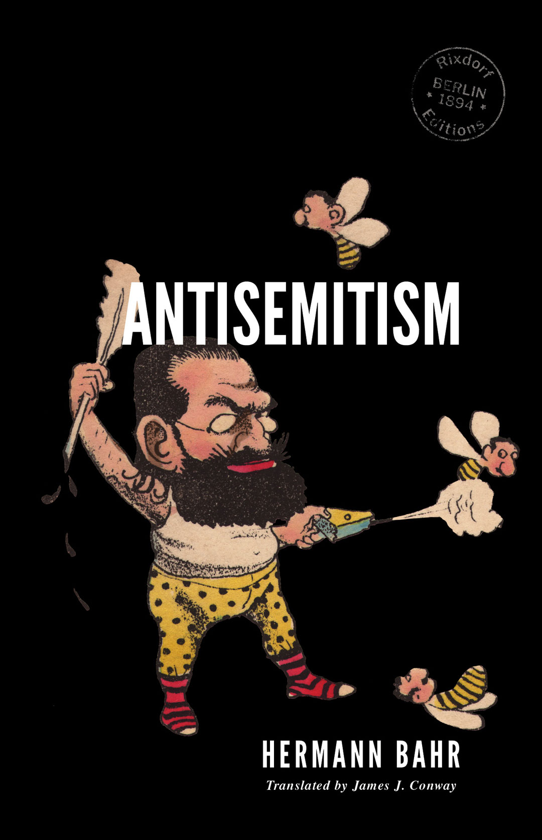 Hermann Bahr   Antisemitism  Translated by James J. Conway Design by  Svenja Prigge  21 October 2019 244 pages, trade paperback 115 x 178 mm, French flaps ISBN: 978-3-947325-10-8  EUR 12