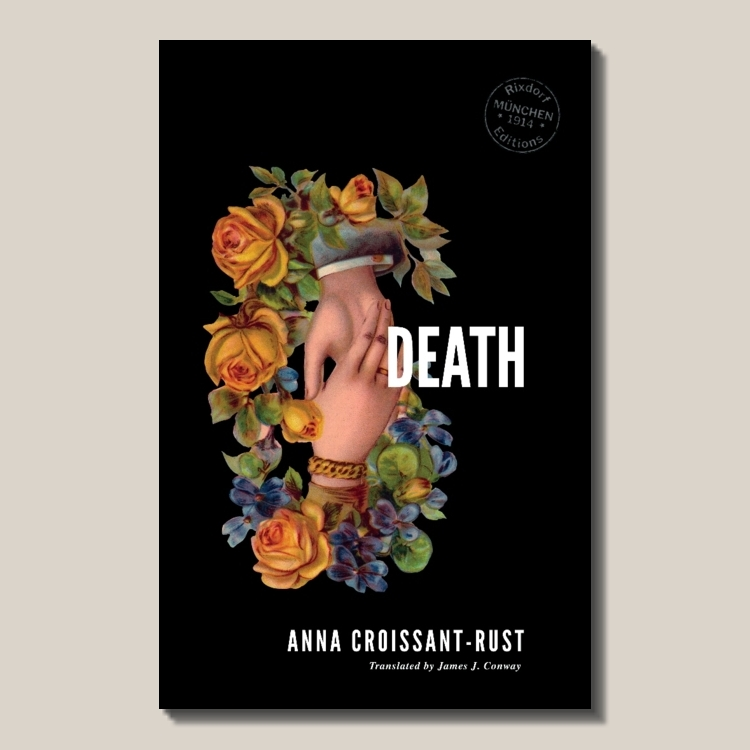 Anna Croissant-Rust   Death  (find out  more ) Translated by James J. Conway 170 pages ISBN: 978-3-947325-04-7  EUR 12