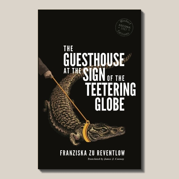 Franziska zu Reventlow   The Guesthouse at the Sign of the Teetering Globe  (find out  more ) Translated by James J. Conway 142 pages ISBN: 978-3-947325-00-9  EUR 12