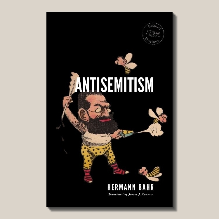 Hermann Bahr   Antisemitism  (find out  more ) Translated by James J. Conway ISBN: 978-3-947325-10-8  To be published October 2019