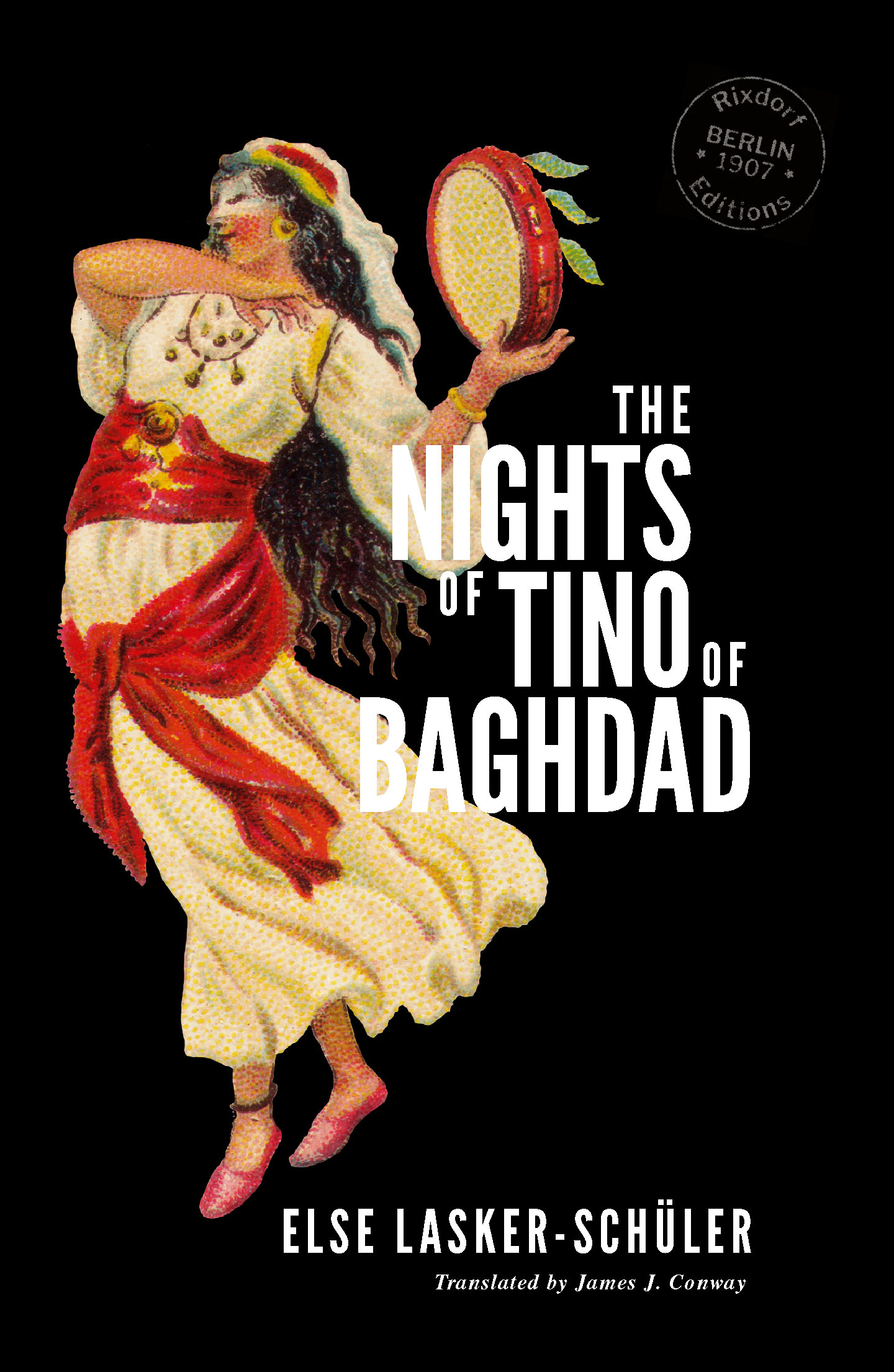 Else Lasker-Schüler   The Nights of Tino of Baghdad  Translated by James J. Conway Design by  Svenja Prigge  29 July 2019 68 pages, PDF only ISBN: 978-3-947325-05-4  Free to mailing list subscribers