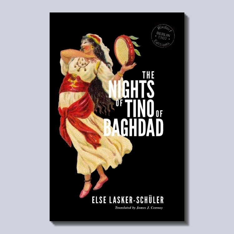 Else Lasker-Schüler   The Nights of Tino of Baghdad  Translated by James J. Conway Design by Svenja Prigge 29 July 2019 68 pages, PDF only ISBN: 978-3-947325-05-4 More information  here .