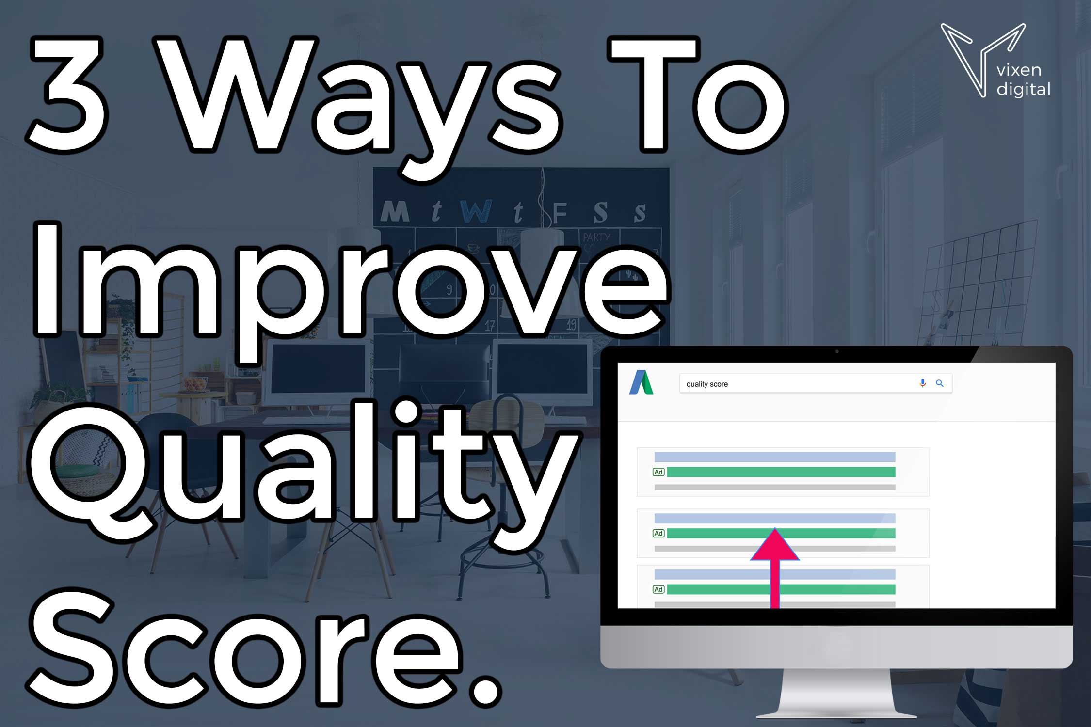 3 ways to improve quality score in Google AdWords. Vixen Digital blog post.