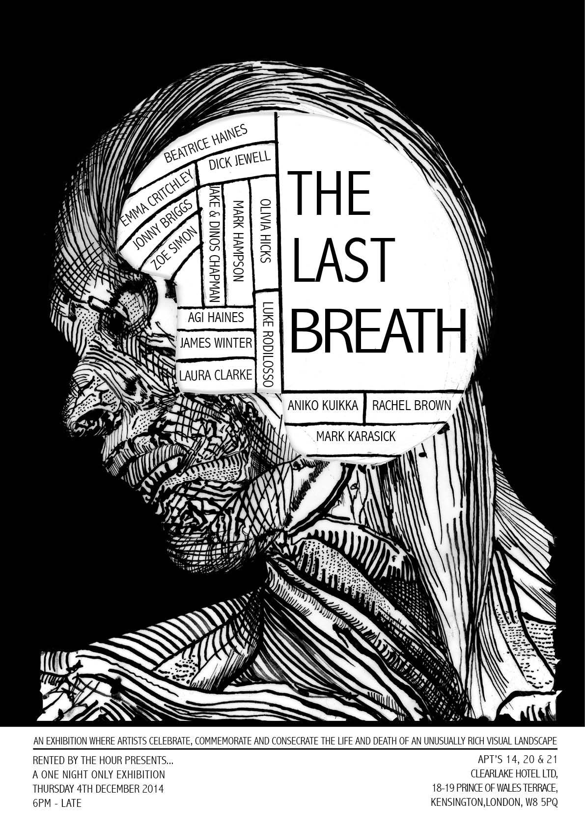 I am co-curating and exhibiting in a one day only exhibition called 'The Last Breath', on Thursday 4th December. Artists include Beatrice Haines, Olivia Hicks, Dick Jewell, Jonny Briggs, Jake and Dinos Chapman and many more!   For more details please email me directly or visit:https://www.kickstarter.com/projects/1724801804/last-breath